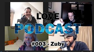 Love For Podcast #003 Zuby - Music - Fitness - Society and More