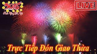 Trực Tiếp Bắn Pháo Hoa Đêm 30 Tết Đón Giao Thừa - LIVE Liên Khúc Nhạc Tết 2018 - Nhạc Xuân 2018