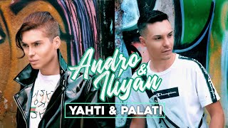 aNDRO & ILIYAN ILIEV - YAHTI & PALATI [OFFICIAL 4K VIDEO, 2019]