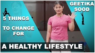 Things to change for a healthy lifestyle | heath tips with geetika sood core fit