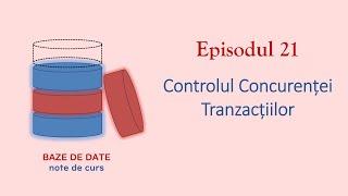 Baze de Date | S1E21 | Controlul Concurenței Tranzacțiilor