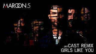 Girls Like You - Maroon 5 Ft. Cardi. B (Jav Cast Remix)