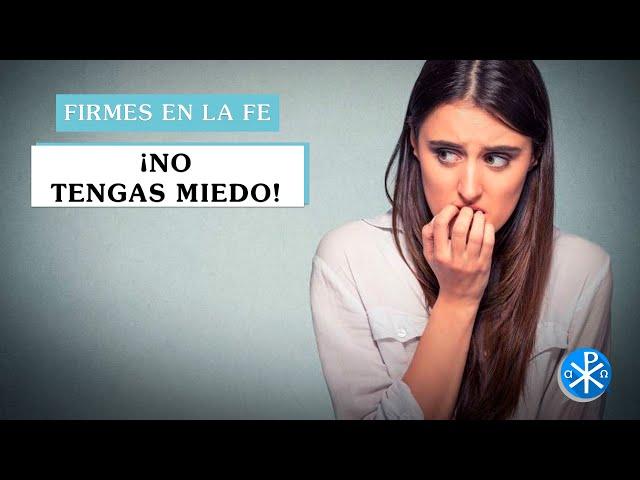 ¡No tengas Miedo! | Firmes en la fe - P Gabriel Zapata