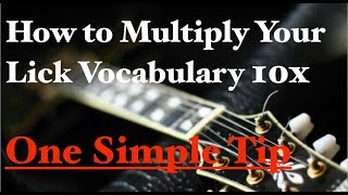Multiply Your Lick Vocabulary 10x With This Simple Technique