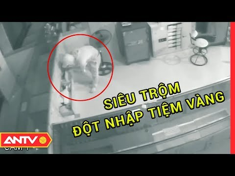 Clip siêu trộm đột nhập tiệm vàng lúc nửa đêm | ANVCS | ANTV