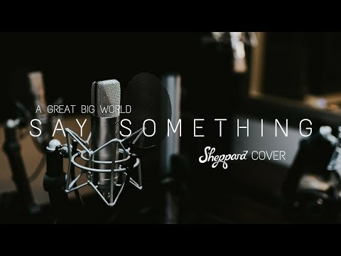Sheppard - Say Something (A Great Big World Cover)