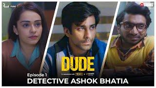 DUDE - EP 01: Detective Ashok Bhatia | Ambrish Verma, Apoorva Arora, Chote Miyan | Web Series