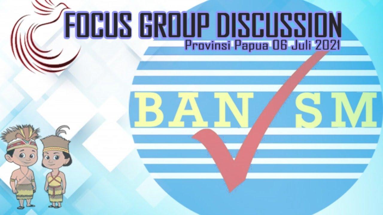 Download FGD - BAN-S/M Provinsi Papua 06 Juli 2021