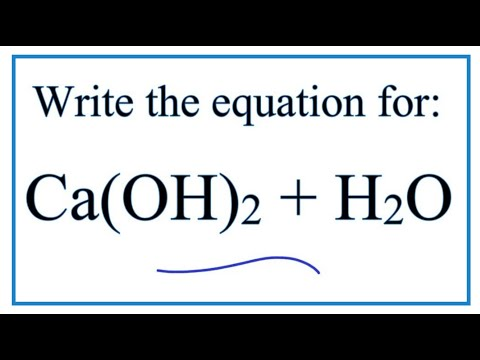 Equation For Calcium Hydroxide Dissolving In Water   | Ca(OH)2 + H2O