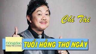 CHÍ TÀI 2016 | Tuổi Hồng Thơ Ngây - Điệp Khúc Mùa Xuân | Nghe Nhạc Hay Trữ Tình Phòng Trà Chọn Lọc
