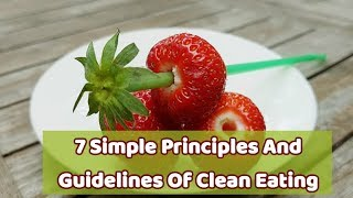 7 Simple Principles And Guidelines Of Clean Eating - The Principles Of Clean Eating