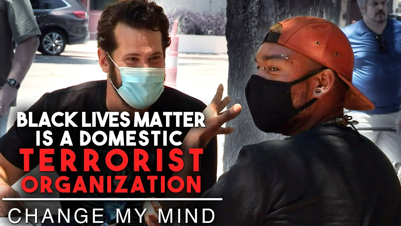 Black Lives Matter is a Domestic Terrorist Organization | Change My Mind