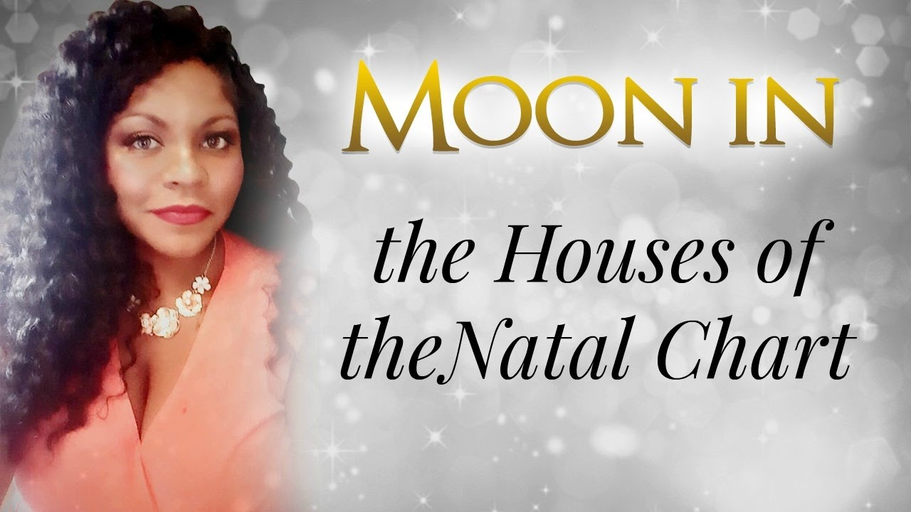 THE MOON THROUGH THE HOUSES IN THE NATAL CHART