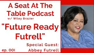 "Podcast: A Seat at the Table - Episode 001 - ""Future Ready Futrell"" w/ Abbey Futrell"