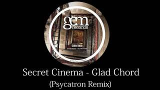 Secret Cinema - Glad Chord (Psycatron Remix) | Gem Records 2010