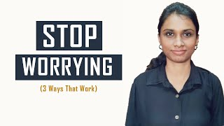 STOP WORRYING   3 wąys to handle worries in the right way