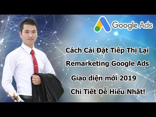 [Đăng Anh Trần] Cách Cài Đặt Tiếp Thị Lại Adwords (Remarketing Google) Giao Diện Mới 2019 Chi Tiết Dễ Hiểu Nhất