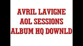 Avril Lavigne AOL Sessions Album HQ Download