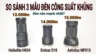 So sánh 3 mẫu đèn pin công suất khủng, Astrolux MF01S, Emisar D18 và Haikelite HK04
