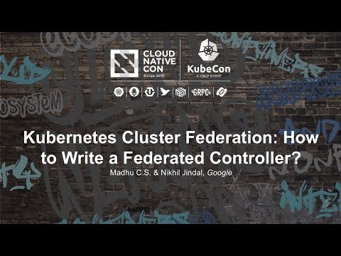 Kubernetes Cluster Federation: How to Write a Federated Controller? [A] - Madhu C.S.