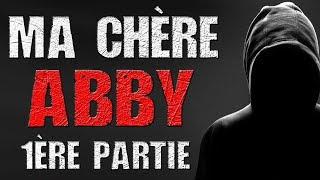 Creepypasta FR : Ma chère Abby. Première partie.