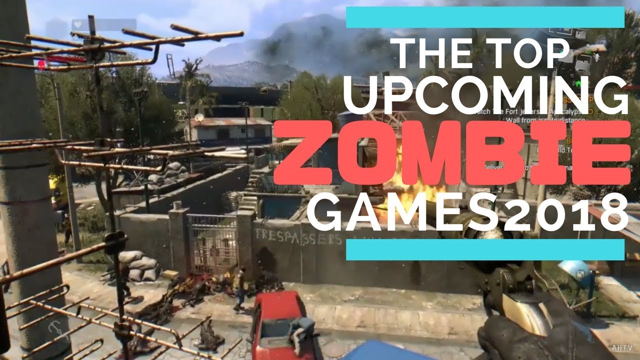 Top Upcoming Zombie Games 2018 Ps4 Xbox One Pc Youtube
