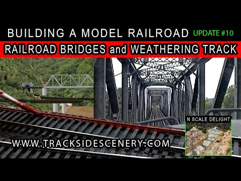 BUILDING A MODEL RAILROAD – LAYOUT UPDATE #10 – BUILDING BRIDGES – WEATHERING TRACK