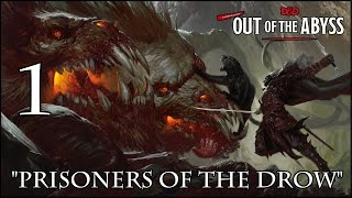 "Dungeons & Dragons 5e, Out Of The Abyss, Episode 1, ""Prisoners Of The Drow"""