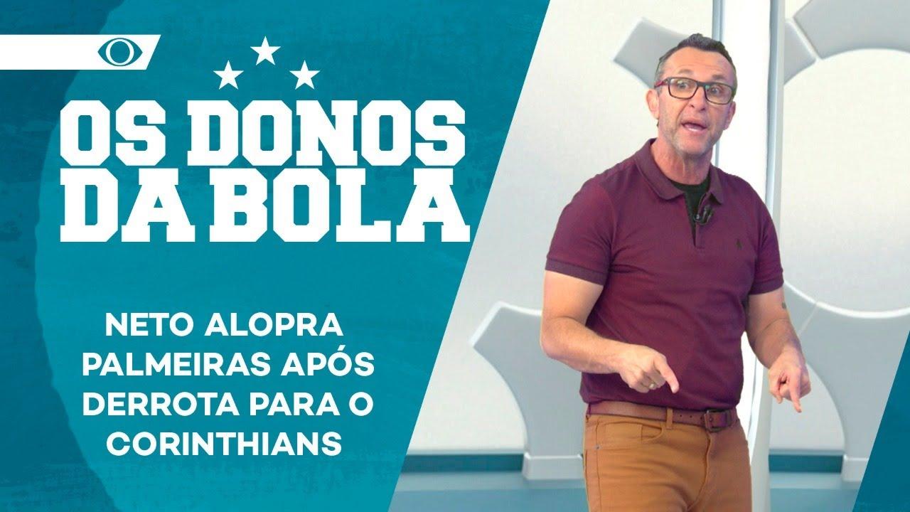 NETO ALOPRA O PALMEIRAS APÓS DERROTA PARA O CORINTHIANS | OS DONOS DA BOLA