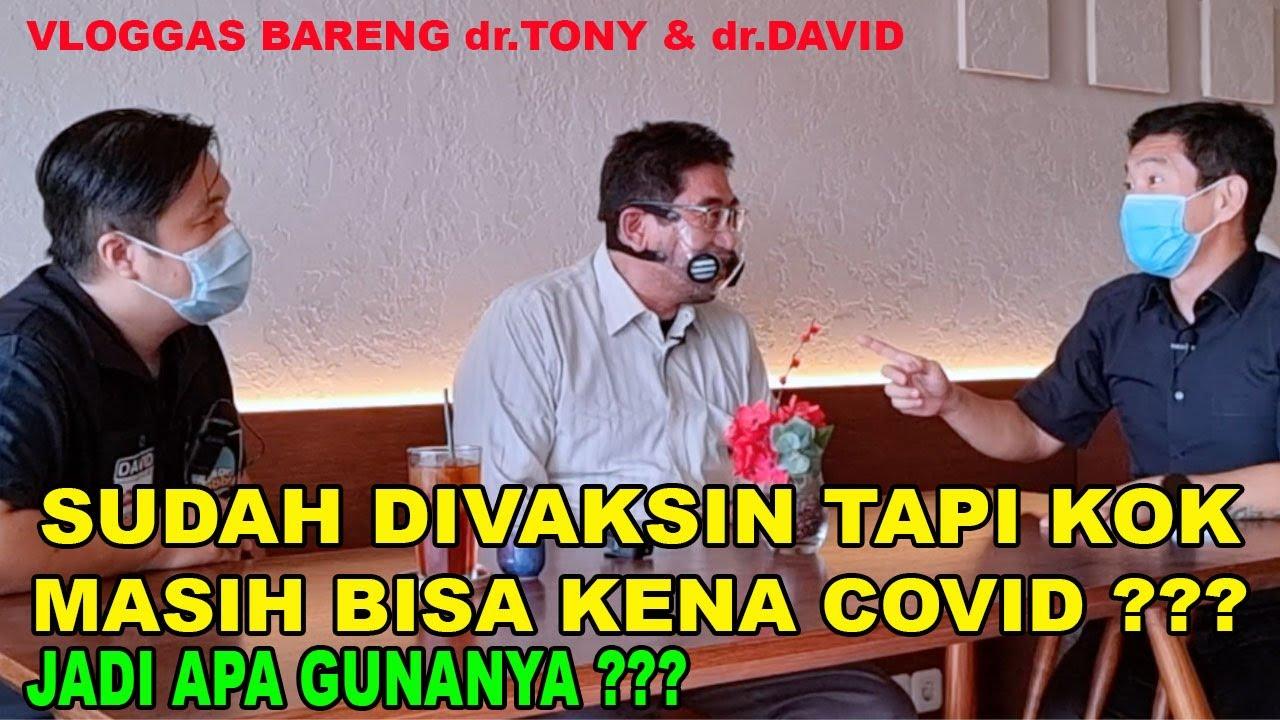 SUDAH VAKSIN TAPI MASIH BISA KENA COVID JADI APA GUNANYA? - VLOGGAS BARENG DR.TONY & DR.DAVID