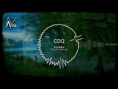 CDQ - Say Baba (feat. DJ Maphorisa) [AFROHOUSE] 2017