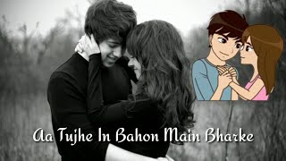 Aa Tujhe In Bahon Mein Bharke ❤ Tu Hi Haqeeqat ❤ Whatsapp Status Video   Only Heart
