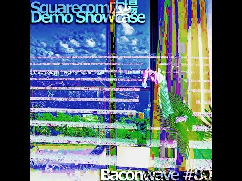 Baconwave #80 : Squarecom Demo Showcase