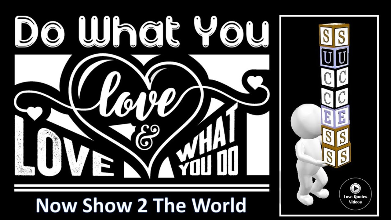 Do what you love & love what you do by love quotes videos