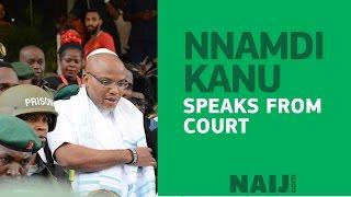 Nnamdi Kanu speaks from court