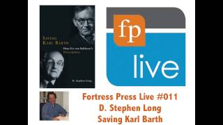FP Live 011: D. Stephen Long - Saving Karl Barth: Hans Urs von Balthasar