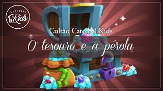 O tesouro e a pérola - Cultão Catedral Kids - 21-06-2020