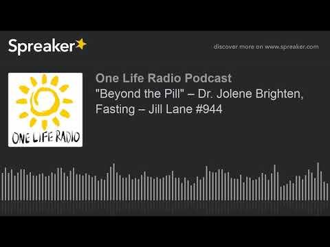 """beyond-the-pill""-–-dr.-jolene-brighten,-fasting-–-jill-lane-#944-(part-4-of-4)"