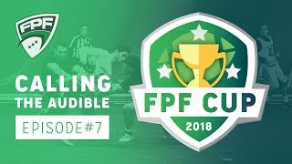 Calling The Audible FPF Cup 2018 - Episode 7