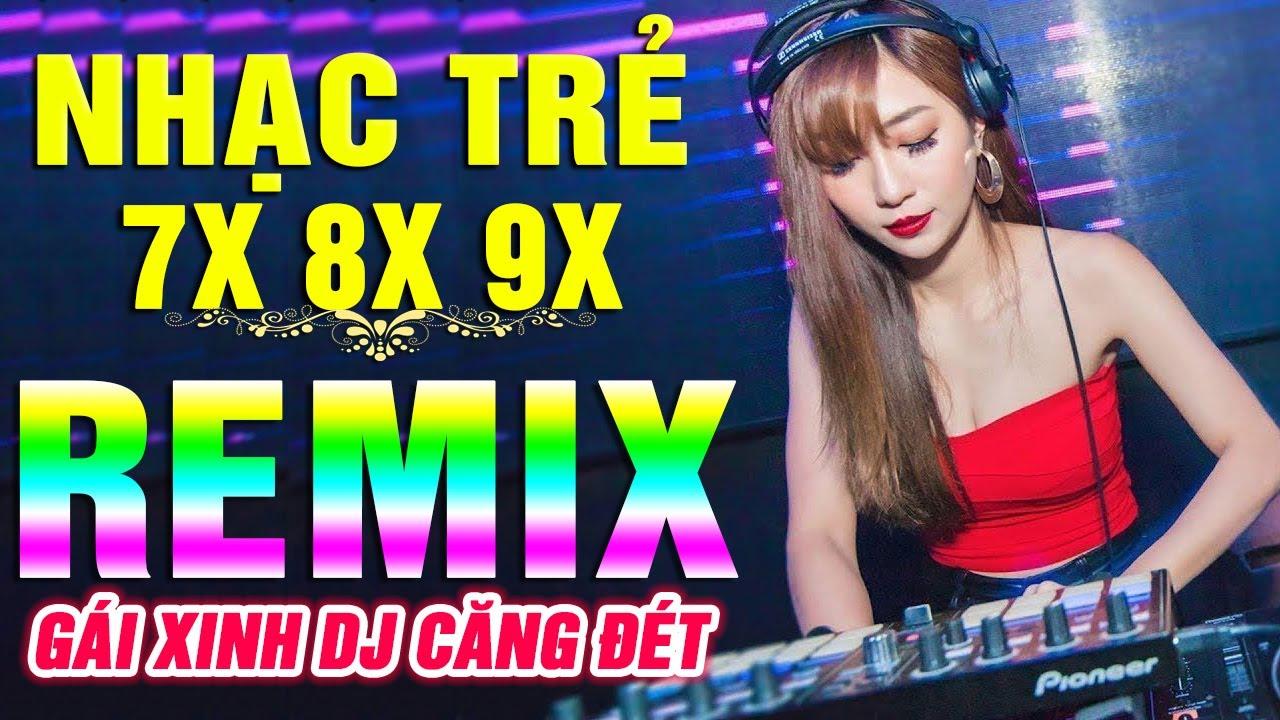 Lk Nhạc Trẻ Remix DJ GÁI XINH CĂNG ĐÉT - Nhạc Trẻ MỔI TIẾNG MỘT THỜI 7X 8X 9X - Lk Nhạc Hoa Lời Việt
