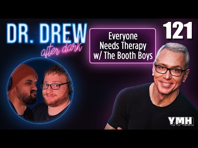 Ep. 121 Everyone Needs Therapy w/ The Booth Boys | Dr. Drew After Dark
