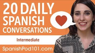 20 Daily Spanish Conversations - Spanish Practice for Intermediate learners