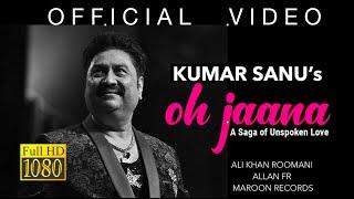 Oh Jaana - Official Video | Kumar Sanu | Ali Khan Roomani | Maroon Records | Allan F R | Originals