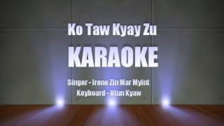Ko Taw Kyay Zu II karaoke II Irene Zin Mar Myint