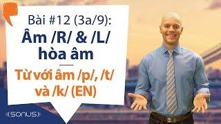 Bài #12  3a/9  - Âm /r/ & /l/ Hòa âm: Từ Với âm /p/, /t/ Và /k/  En  - Phát