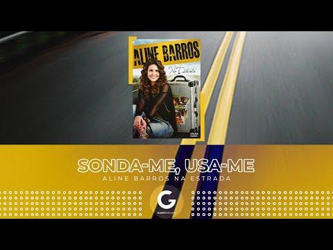 Sonda-me, Usa-me (Ao Vivo) - Aline Barros [DVD Na Estrada]