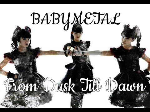 BABYMETAL - From Dusk Till Dawn (lyrics)