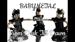 BABYMETAL - From Dusk Till Dawn (lyrics)