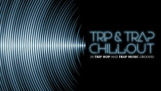 1hr 20m Best Instrumental Trip Hop and Trap Music Grooves - TRIP & TRAP ChillOut