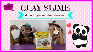 CLAY SLIME ! ! ♥ SLIME TANPA LEM DAN SLIME ACT | EASY SLIME WITHOUT GLUE OR BORAX